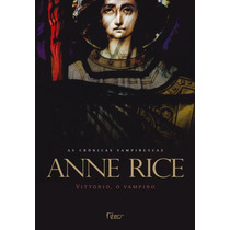 Livro - Vittorio As Crônicas Vampirescas - Anne Rice Lacrado
