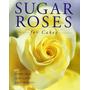 Livro Em Inglês - Sugar Roses For Cakes