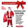 Roupa Papai Noel - Mod Luxo - Veste P Ao Gg - Com 8 Itens