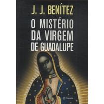 Livro:o Mistério Da Virgem De Guadalupe J. J. Frete Gratis