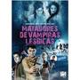 Dvd Matadores De Vampiras Lésbicas - Original