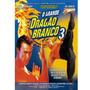 Dvd, O Grande Dragão Branco 3 ( Raro) - Daniel Bernhardt