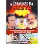 Dvd A Imagem Da Besta - Filme*gospel