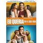 Dvd Eu Queria Ter A Sua Vida (2011) - Novo Lacrado