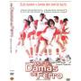Dvd As Damas De Ferro /tailandia /original /usado