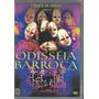 Dvd Cirque Du Soleil - Odisséia Barroca Novo - Lacrado