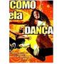Dvd Como Ela Dança (semi Novo).