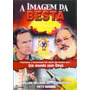 Dvd A Imagem Da Besta (gospel/original)