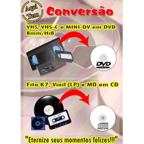 Conversão Vhs P/ Dvd - Vhs-c - Mini-dv - 8mm - K7 - Lp - Md