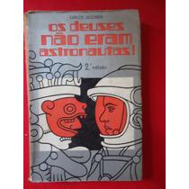 Livro Os Deuses Não Eram Astronautas De Carlos Jacchieri
