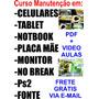 Curso De Manutenção+celular+tablet+monitor+noteboo+ps2 E Etc