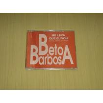 Beto Barbosa Me Leva Que Eu Vou Single Cd Frete Grátis!!!