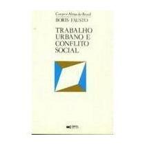 Trabalho Urbano E Conflito Social - Boris Fausto