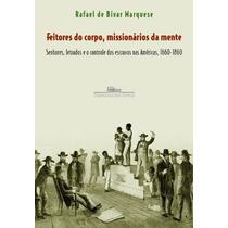 Livro Feitores Do Corpo Missionarios Da Mente