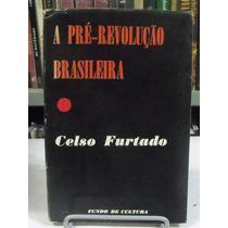 A Pré-revolução Brasileira - Celso Furtado