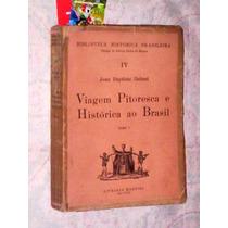 Viagem Pitoresca E Histórica Ao Brasil Jean Baptiste Debret