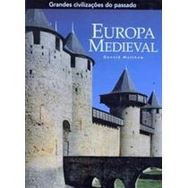 Grandes Civilizações Do Passado - Europa Medieval - Donald M