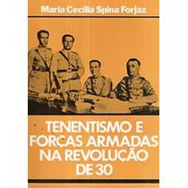 Livro Tenentismo E Forças Armadas Na Revolução De 30