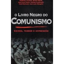 O Livro Negro Do Comunismo - Crimes, Terror - Stéphane Court