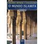 O Mundo Islamita - Vol. 1 - Edições Del Prado - Frete Grátis
