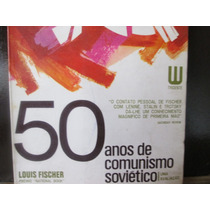 Louis Fischer. 50 Anos De Comunismo Sovietico ,uma Avaliaçao