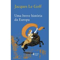 Livro Uma Breve História Da Europa De Jacques Le Goff - Novo
