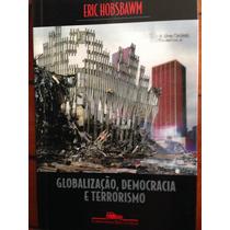 Globalizacao, Democracia E Terrorismo - Eric Hobsbawm
