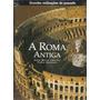 Livro - A Roma Antiga - Grandes Civilizações - Novo, Lacrado