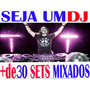 Kit Djs - 30 Sets Mixados P/ Festas+ Frete Grátis & Download