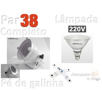 Kit Completo - Refletor Par38, Lâmpada 120w E Pé De Galinha