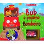Coleção Me Dê Corda: Bob, O Pequeno Bombeiro