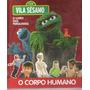 Vila Sésamo O Livro Das Perguntas O Corpo Humano - Novo