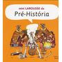 Mini Larousse Da Pré-história - Livro Infantil