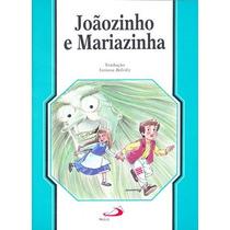 Livro Joãozinho E Mariazinha - Tatiana Belinky -paulus- Novo