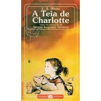 A Teia De Charlotte * E.b. White * A Menina E O Porquinho