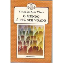 O Mundo É Pra Ser Voado- Vivina De Assis Viana- Ed. Scipione
