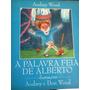 Audrey Wood A Palavra Feia De Alberto Editora Atica