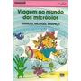 Livro- Viagem Ao Mundo Dos Micróbios- Frete Gratis
