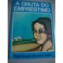 Livro A Gruta Do Empréstimo - 1981 - Gilda Furquim