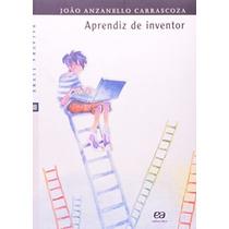 Aprendiz De Inventor João Anzanello Carrascoza Editora Ática