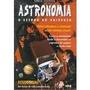 Astronomia O Estudo Do Universo - Como Chegamos A Conhecer N