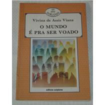 O Mundo É Pra Ser Voado Viviana De Assis Viana Livro