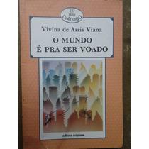 O Mundo É Pra Ser Voado Viviana De Assis Viana