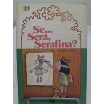 Se... Será, Serafina? - Cristina Porto