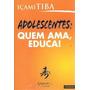 Adolescentes: Quem Ama Educa Içami Tiba