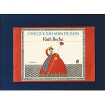 Livro O Rei Que Não Sabia De Nada - Ruth Rocha - Fj.jr
