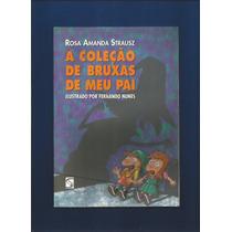 Livro A Coleção De Bruxas De Meu Pai - Rosa Amanda Strausz