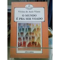 O Mundo É Pra Ser Voado- Vivina De Assis Viana- Z. Norte S P