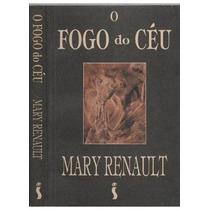 Livro- O Fogo Do Céu - Mary Renault - Frete Gratis