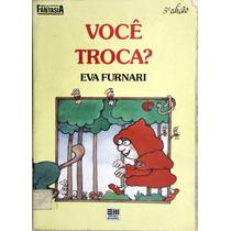 Você Troca? Eva Furnai - Hora Da Fantasia - Ed. Moderna
